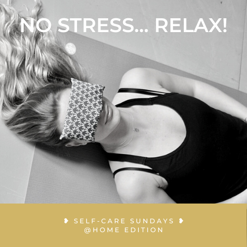 No stress... Relax!_Self-care Sundays @home edition